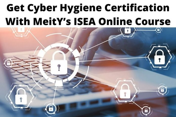 Cyber Awareness: Get Cyber Hygiene Certification With MeitY's ISEA Online Course
